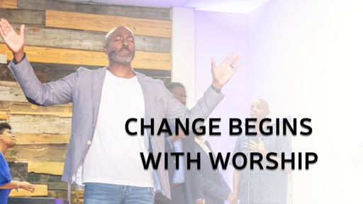 Change Begins with Worship