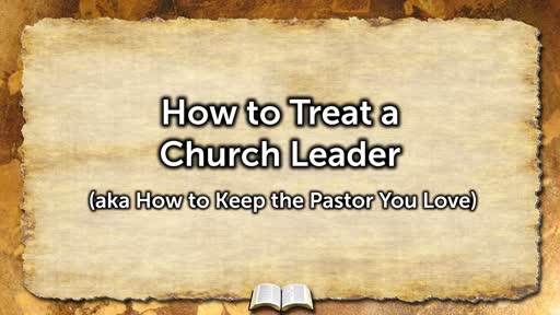 How to Treat a Church Leader