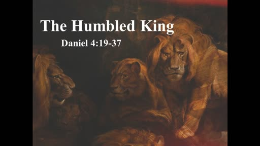Daniel 4:19-37: The Humbled King