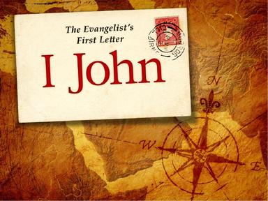 "1 John: Knowing God  ""Relationship to Fellowship"""