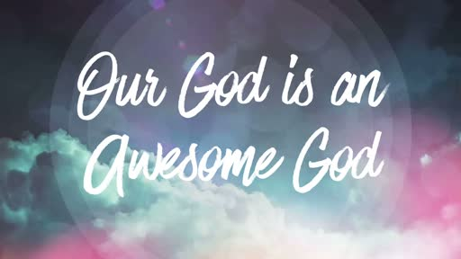 Our God is an Awesome God - 9/16/2018
