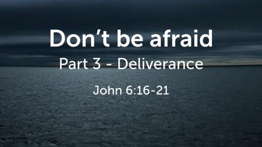 Don't be afraid, Part 3