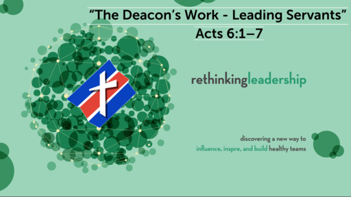"""""""The Deacon's Work - Leading Servants"""" 