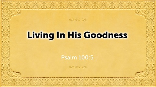 Living in His Goodness