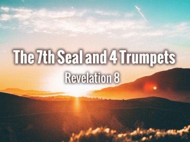 The 7th Seal and 4 Trumpets