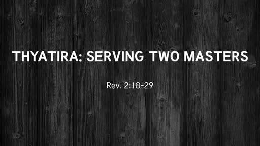 Thyatira: Serving Two Masters