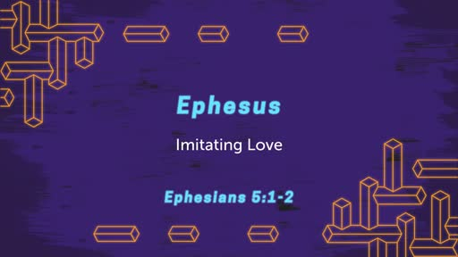 Ephesus: Imitating Love