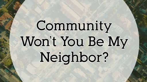 9-16-18 SERIES: Community - Won't You Be My Neighbor?