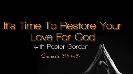 It's TIme To Restore your Love For God