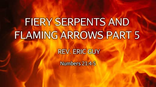 Fiery Serpents and Flaming Arrows Part 5