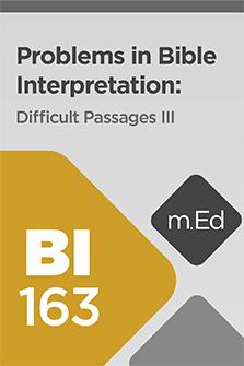 Mobile Ed: BI163 Problems in Bible Interpretation: Difficult Passages III (2.5 hour course)