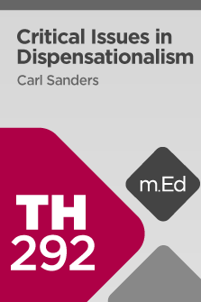 TH292 Critical Issues in Dispensationalism (Course Overview)