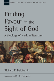 Finding Favour in the Sight of God: A Theology of Wisdom Literature (New Studies in Biblical Theology)