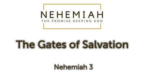 The Gates of Salvation - Nehemiah 3