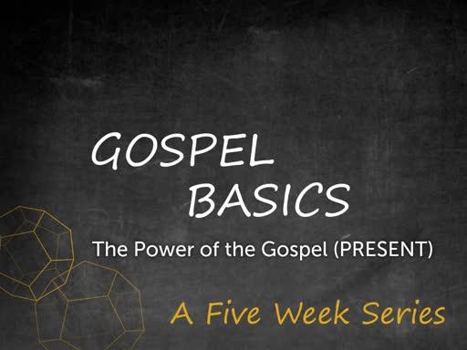 The Power of the Gospel - Present