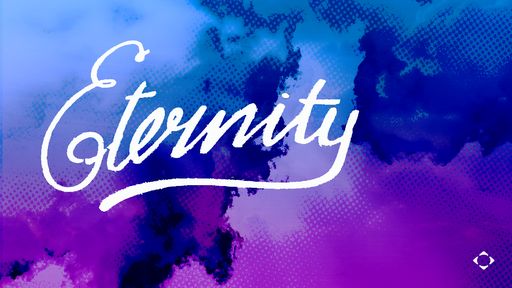 Sunday, Sept. 22-23, 2018 Eternity Part 2