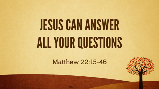 Jesus Can Answer All Your Questions - 09.23.18 AM