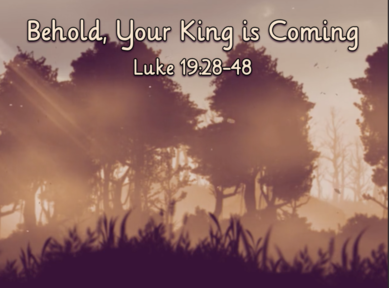 Behold, Your King is Coming