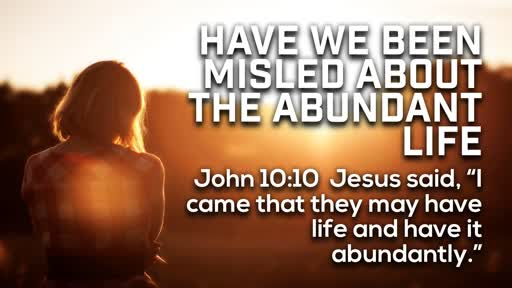 Have we been misled about the Abundant Life - 9/16/2018