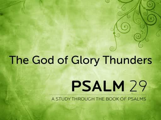 The God of Glory Thunders - Psalm 29
