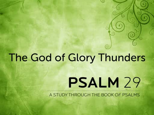 The God of Glory Thunders - Psalm 29
