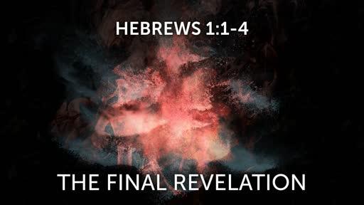 The Final Revelation (Hebrews 1:1-4)