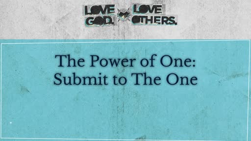 The Power of One: Submit to The One