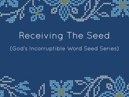 RECEIVING THE SEED