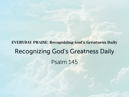 EVERYDAY PRAISE: Recognizing God's Greatness Daily