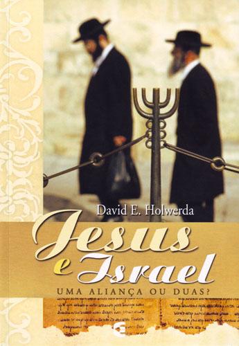 Jesus e Israel - Uma Aliança ou Duas?