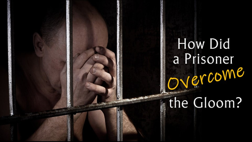 How Did a Prisoner Overcome the Gloom?
