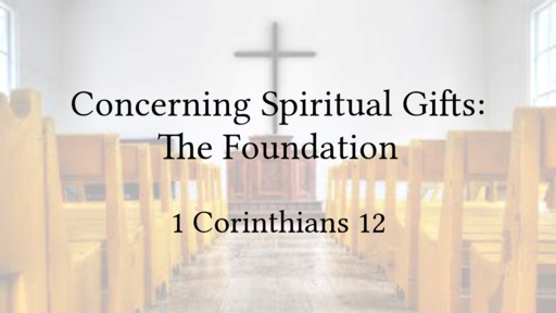 Concerning Spiritual Gifts: The Foundation