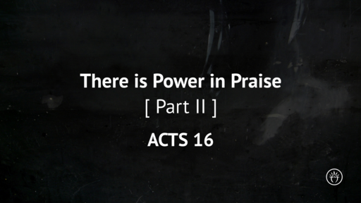 There is Power In Praise - Part II