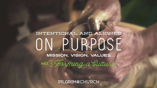 "Sept. 30,2018 - ""On Purpose #3: Values - Forming a Culture"""