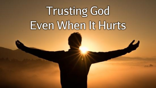 September 30, 2018 - Trusting God Even when It Hurts