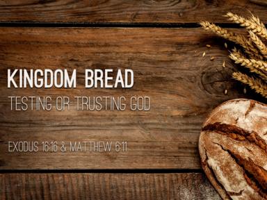 Kingdom Bread: Testing or Trusting God