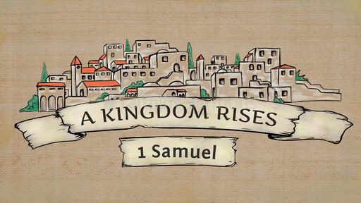 1 Samuel: A Kingdom Rises