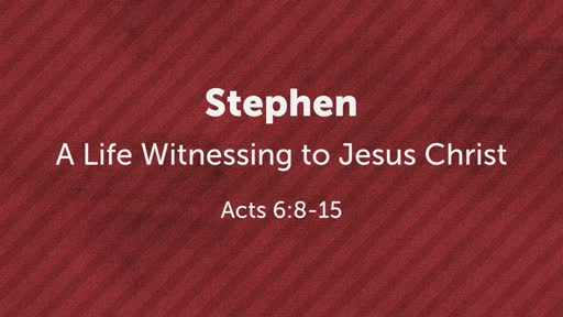 Stephen: A Life Witnessing to Jesus Christ