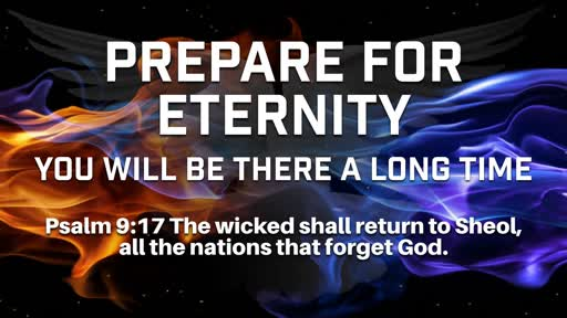 Prepare for Eternity You Will be There a Long Time - 9/30/2018
