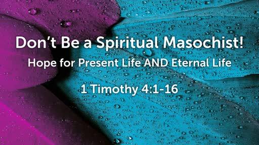 Sept 30 - Don't Be a Spiritual Masochist!
