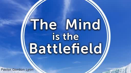 The mind is the battlefield pt3 - Pastor Gordon Lyon 30 Sept 18