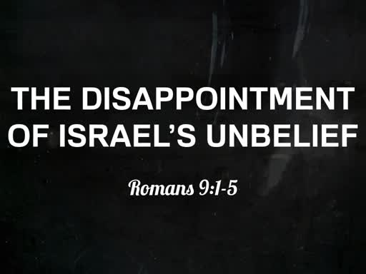 The Disappointment Of Israel's Unbelief