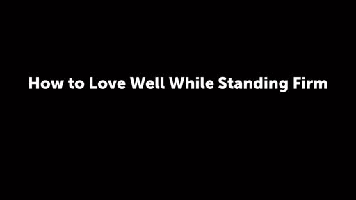 How to Love Well While Standing Firm