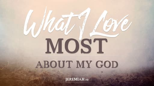 What I Love Most About My God