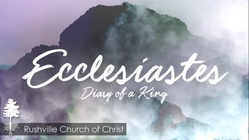 Ecclesiastes: Diary of a King  (9/30/18)