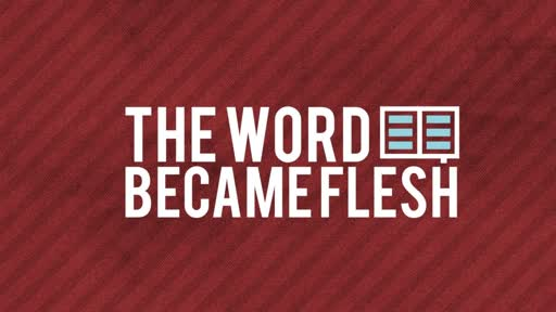 The Word Became Flesh - Part 34