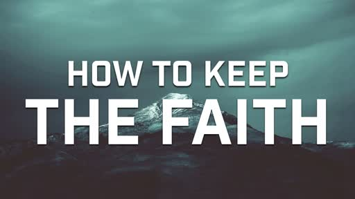How to Keep the Faith - 9/30/2018