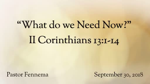 """2 Corinthians 13:1-14:  """"What do we Need Now?"""""""