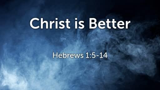 Christ is Better (Hebrews 1:5-14)