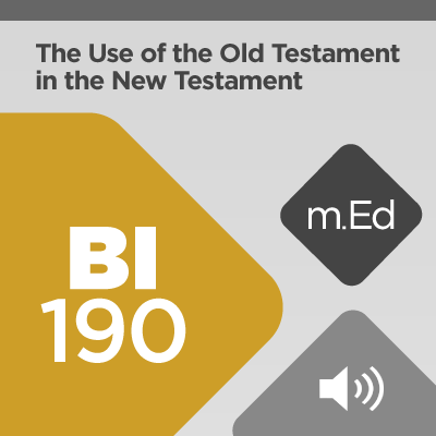 Mobile Ed: BI190 The Use of the Old Testament in the New Testament: Methodology and Practice (audio)